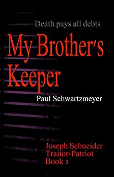 My Brothers Keeper: Joseph Schneider Traitor-Patriot: Vol 3 by [Trifthauser, Paul, Schwartzmeyer, Paul]