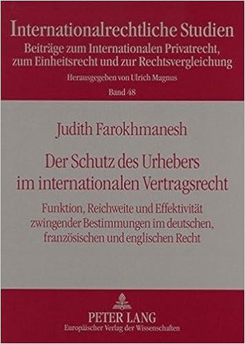 Book Der Schutz des Urhebers im internationalen Vertragsrecht: Funktion, Reichweite und Effektivität zwingender Bestimmungen im deutschen, französischen ... Studien) (German Edition)