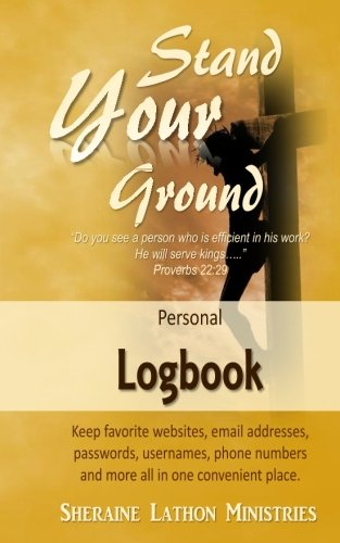 Stand Your Ground Personal Logbook: Keep favorite websites, email addresses, passwords, usernames, phone numbers and more all in one convenient place.