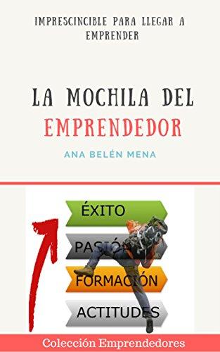 La Mochila del Emprendedor: Lo que necesitas llevar en tu mochila para emprender (Emprendedores