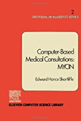 Computer-based medical consultations, MYCIN (Artificial intelligence series) Hardcover