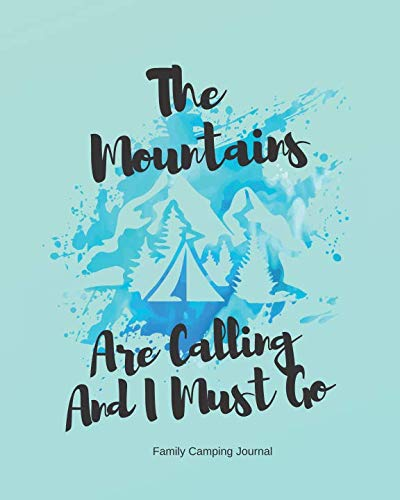 The Mountains Are Calling And I Must Go - Family Camping Journal: Camping Planner & Log Book for Organization (Checklists, Meal Planning etc). Great ... Gift Idea for all Camper & Camping Lover.