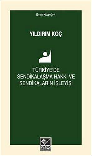 Turkiye De Sendikalasma Hakki Ve Sendikalarin Isleyisi Koc Yildirim N A N A 9789753438384 Books