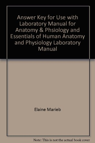 Answer Key for Use with Laboratory Manual for Anatomy & Phsiology and Essentials of Human Anatomy and Physiology Laboratory Manual