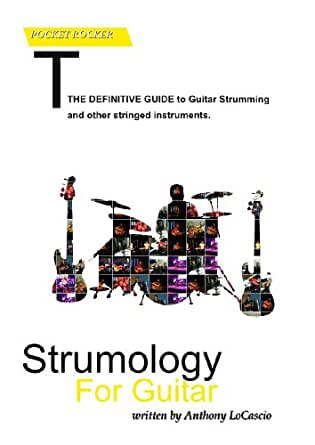 Strumology for Guitar: Learn How to Strum the Guitar. Over 50 Strumming Patterns