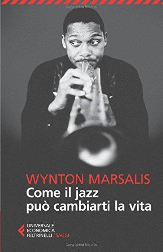 Come il jazz può cambiarti la vita Copertina flessibile – 25 set 2013 Wynton Marsalis E. Fassio Feltrinelli 8807882450