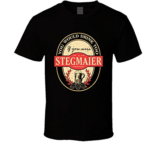 You Would Drink Too If You are a Stegmaier Beer Drinker Worn Look Name T Shirt S ()