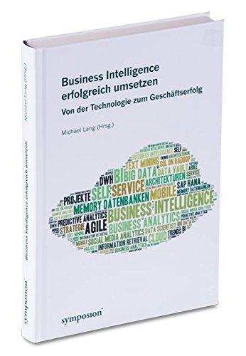 Business Intelligence erfolgreich umsetzen: Von der Technologie zum Geschäftserfolg