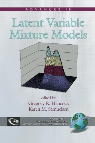 Advances in Latent Variable Mixture Models (Cilvr Series on Latent Variable (Mixture Models)