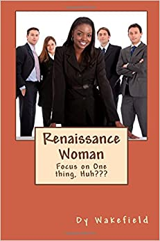 Renaissance Woman: Focus on One thing, Huh???
