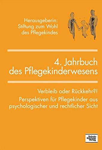 Jahrbuch des Pflegekinderwesens (4.): Verbleib oder Rückkehr?! Perspektiven für Pflegekinder aus psychologischer und rechtlicher Sicht