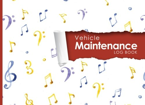 """Vehicle Maintenance Log: Repairs And Maintenance Record Book for Cars, Trucks, Motorcycles and Other Vehicles with Parts List and Mileage Log, Music ... x 6"""" (Vehicle Maintenance Logs) (Volume 15) pdf"""