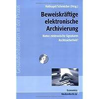 """Beweiskräftige elektronische Archivierung - Bieten elektronische Signaturen Rechtssicherheit?: Ergebnisse des Forschungsprojekts """"ArchiSig - ... digital signierter Dokumente"""""""