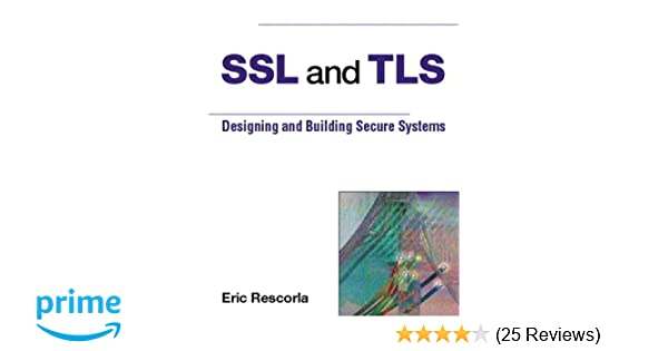 SSL and TLS: Designing and Building Secure Systems: Eric Rescorla