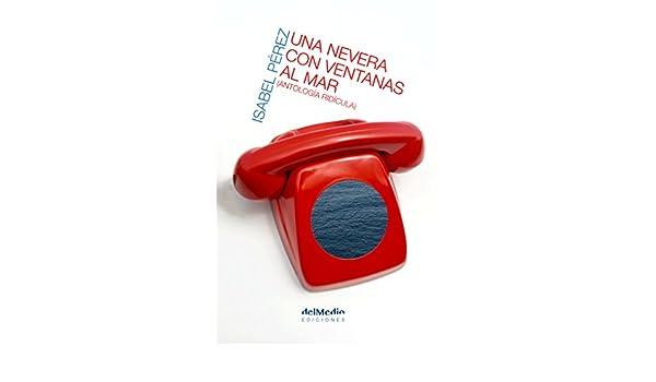 Una nevera con ventanas al mar: Antología ridícula eBook: Isabel ...
