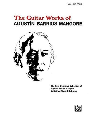 Guitar Works of Agustín Barrios Mangoré, Vol 4 (Guitar Works of Augustin Barrios Mangore)