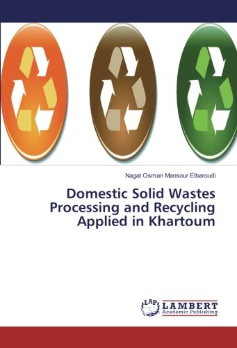 Domestic Solid Wastes Processing And Recycling Applied In Khartoum