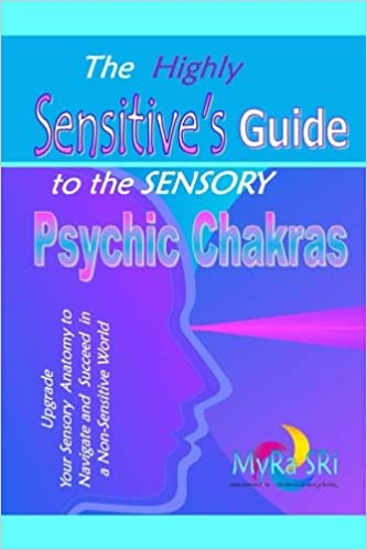 The Highly Sensitives Guide To The Sensory Psychic Chakras Upgrade