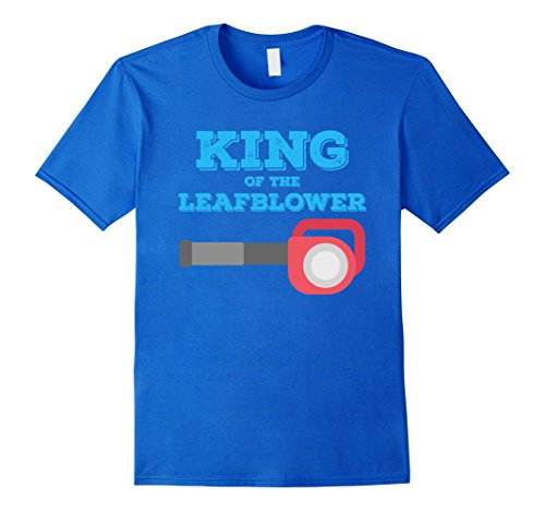 Mens King of the Leaf Blower T-Shirt Funny Men's Yard Work 2XL Royal Blue