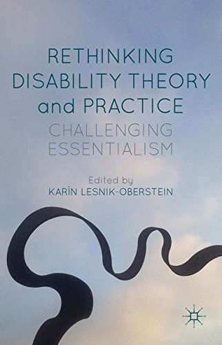 Rethinking Disability Theory and Practice: Challenging Essentialism