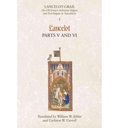 Lancelot-Grail: Lancelot v. 5, Pt. 5 & 6: The Old French Arthurian Vulgate and Post-Vulgate in Translation (LANCELOT-GRAIL: THE OLD FRENCH ARTHURIAN VULGATE AND POST-VULGATE IN TRANSLATION) (Paperback) - Common PDF