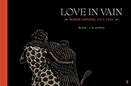 Love in Vain: Robert Johnson 1911-1938, the graphic novel by [Dupont, J. M.]