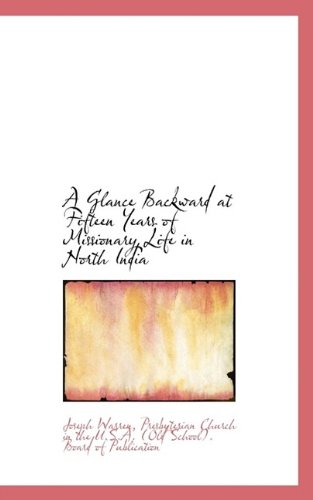 Download A Glance Backward at Fifteen Years of Missionary Life in North India pdf epub