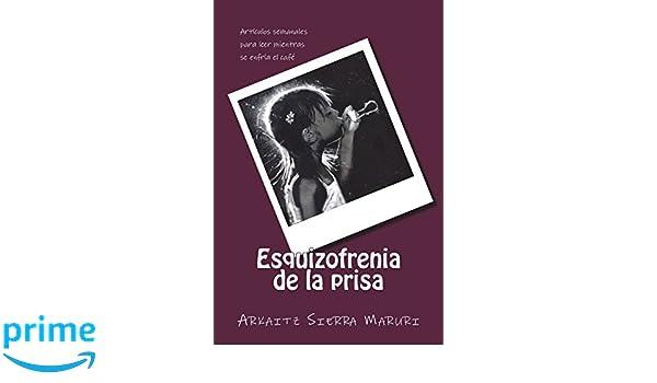 Esquizofrenia de la prisa (Spanish Edition): Arkaitz Sierra Maruri: 9781721175390: Amazon.com: Books