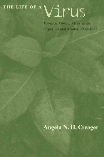 The Life of a Virus: Tobacco Mosaic Virus as an Experimental Model, 1930-1965 (Tobacco Mosaic)