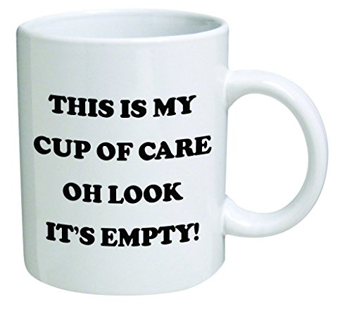 WuRen Funny Mug - This is my cup of care. Oh look it's empty! - 11 OZ Coffee Mugs - Inspirational gifts and sarcasm - By A Mug To Keep TM
