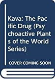 Kava: The Pacific Drug (Psychoactive Plants of the World Series)