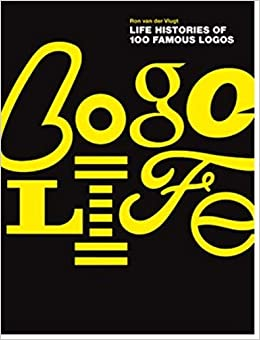 Logo Life: Life Histories of 100 Famous Logos By author Ron ...