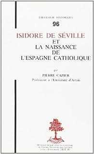 Isidore de Séville et la naissance de l'Espagne catholique par Pierre Cazier