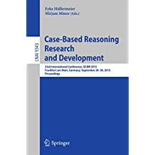 Case-Based Reasoning Research and Development: 23rd International Conference, ICCBR 2015, Frankfurt am Main, Germany, September 28-30, 2015. Proceedings (Lecture Notes in Computer Science Book 9343)