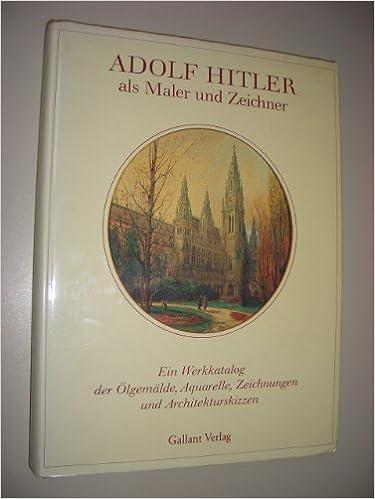 Adolf Hitler Als Maler Und Zeichner Ein Werkkatalog Der Olgemalde Aquarelle Zeichnungen Architekturskizzen German Edition Billy F Price