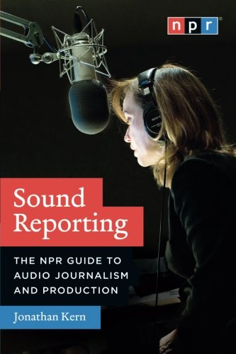 Sound Reporting: The NPR Guide to Audio Journalism and Production