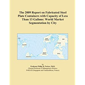 The 2009 Report on Fabricated Steel Plate Containers with Capacity of Less Than 13 Gallons: World Market Segmentation City