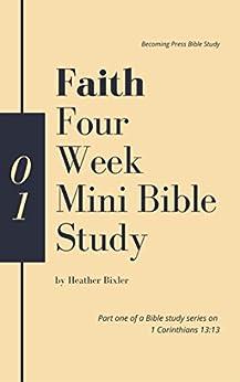 Faith - Four Week Mini Bible Study by [Bixler, Heather]