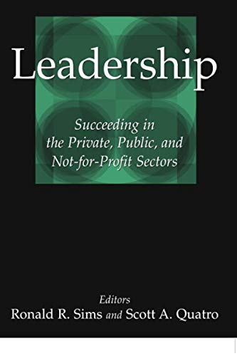 Leadership: Succeeding in the Private, Public, and Not-for-profit Sectors: Succeeding in the Private, Public, and Not-fo