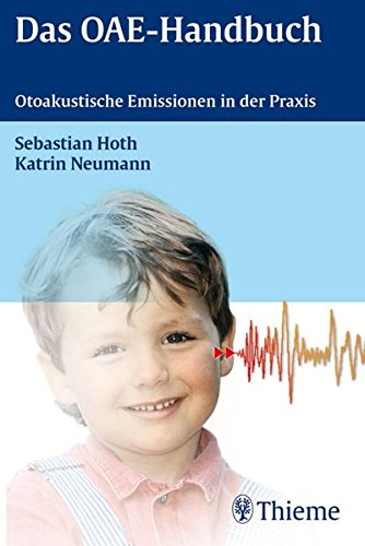 Das OAE-Handbuch: Otoakustische Emissionen in der Praxis