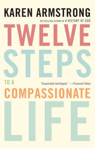 twelve steps to a compassionate life kindle edition by karen