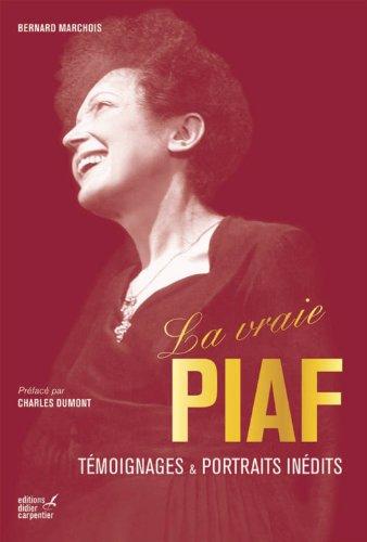 La vraie Piaf : Témoignages et portraits inédits