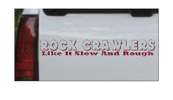 Rock Crawlers Like it Slow and Rough Off Road Decal Sticker Trucks Laptops Etc. Die Cut Decal Bumper Sticker for Windows Cars
