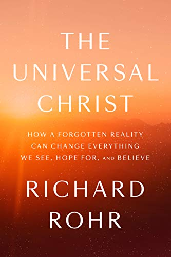 Pdf Bibles The Universal Christ: How a Forgotten Reality Can Change Everything We See, Hope For, and Believe