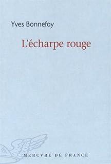 L'écharpe rouge ; Suivi de Deux scènes et notes conjointes, Bonnefoy, Yves