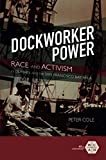 "Peter Cole, ""Dockworker Power: Race and Activism in Durban and the San Francisco Bay Area"" (U Illinois Press, 2018)"
