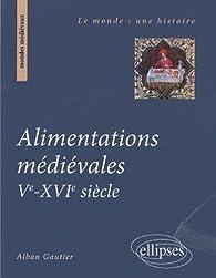 Alimentations médiévales Ve-XVIe siècle par Alban Gautier