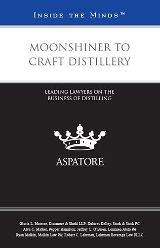 Moonshiner To Craft Distillery: Leading Lawyers On The Business Of Distilling (Inside The Minds)