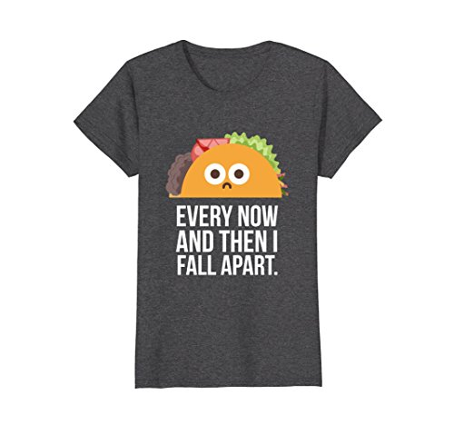 Womens Now And Then (Womens TACO TUESDAY Every now & then I fall apart funny taco shirt Medium Dark Heather)