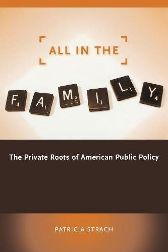 All in the Family: The Private Roots of American Public Policy